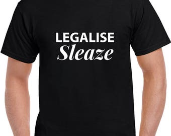 Legalize Sleaze T Shirt | Funny Tees | Mens Tshirts | Funny T Shirts | Gifts for Him | Graphic T Shirt