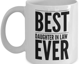 Gift For Daughter In Law - Funny Daughter-In-Law Mug - Daughter-In-Laws Birthday Valentine - Best Ever - Coffee Tea 11oz 15oz