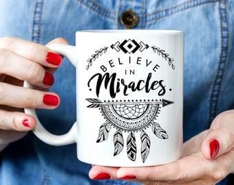 Believe In Miracles Coffee Mug. Boho Style Mug. Motivation Mug. Possitive Mug