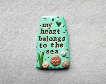 Ocean Theme Saying Pendant in Polymer Clay - My Heart Belongs to the Sea