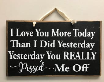 I Love you more today than yesterday You really pissed me off sign wood plaque saying quote