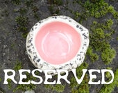 RESERVED: Pink CGD Dish