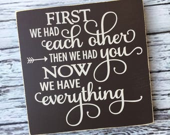 First we had each other then we had you now we have everything   first we had each other   sign   wall art   nursery decor sign   Style#HM83