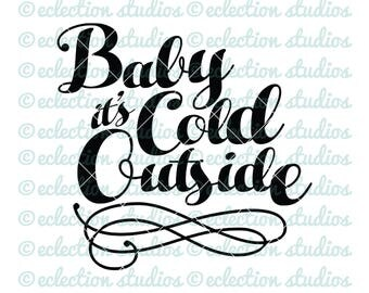 Baby It's Cold Outside holiday christmas SVG and cutting file for silhouette or cricut