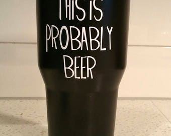 This Is Probably Beer Stainless Steel Tumbler - Ozark Trail - 30 oz - Custom Color & Wording Options