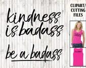 kindness is badass be a badass svg files, quote svg, svg sayings, be kind svg, badass svg, shirt svg, tank top svg, vinyl designs, cut files