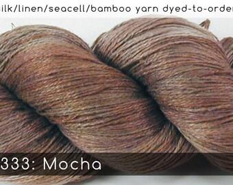 DtO 333: Mocha on Silk/Linen/Seacell/Bamboo Yarn Custom Dyed-to-Order