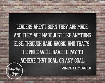 Leaders Aren't Born, Leadership Quotes, Vince Lombardi Quotes, Football Signs, DIGITAL, YOU PRINT, Football Print, Motivational Quotes