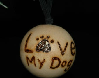 Love My Dog - Wood Burned Ornament- Personalized - Solid Wood