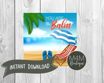 INSTANT DOWNLOAD • You are the BALM | Lip Balm gift tag for teachers, bosses, customers, friends, neighbors, stocking stuffers
