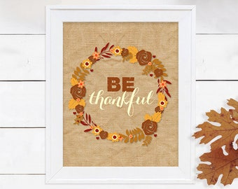 be thankful thanksgiving sign - printable file - burlap and wreath decoration fall colours rustic decor, instant download thanksgiving print