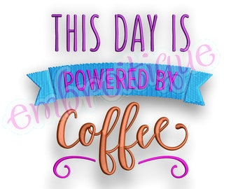 This Day is Powered by Coffee  - mother mom -Instant Download Machine Embroidery Design