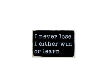 I Never Lose I Either Win Or Learn BOP mini sign