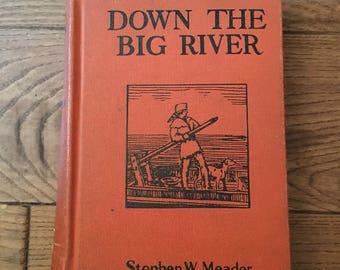 1924 Down the Big River Book Stephen Meader