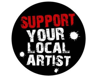"PIN BUTTON ""support your local artist"""