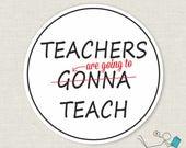 teachers gonna teach reading sticker | laptop decal | door sticker | all smooth surfaces