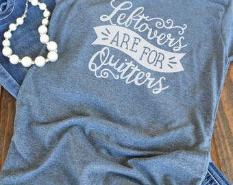 Leftovers are for quitters graphic t-shirt  - woman's graphic t-shirt - Thanksgiving shirt - Foodie shirt