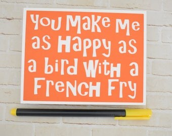 Handmade Greeting Card - Cut out Lettering - You make me as happy as a bird with a french fry - blank inside- Birthday, Anniversary