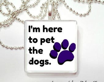 I'm here to pet the dogs glass tile pendant
