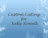 Custom Order for Kelly Rowell