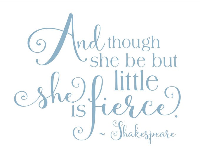 Shakespeare Quote Wall Decal | And Though She Be But Little She is Fierce |  Baby Girl Nursery Decals | SALE Decal | Misty Blue Only