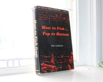 How To Fish From Top To Bottom Sid Gordon Book Vintage 1957