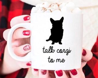 Corgi Mug Gift –Talk Corgi To Me -Funny Coffee Mug-Custom Corgi Gift, Corgi Mom Gift, Corgi Dad Gift, Corgi Gift For Him, Corgi Gift For Her