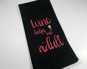 Wine  helps me adult - Funny wine quote - embroidered kitchen towel - wine lover gift - 10 dollar gift - wine humor - wine towel - tea towel
