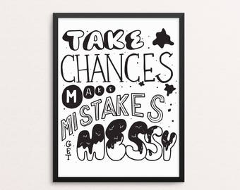 8.5x11 in Art Print 'Take Chances, Make Mistakes, Get Messy' -Handlettered Print Black and White