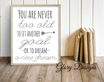 Printable, Literature quote, Inspirational, faith, CS Lewis quote, You are never too old to set a new goal,  Inspirational quote printable