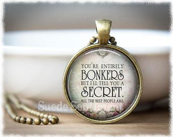Best Friend Gift • You're Entirely Bonkers • Funny Gifts Friends • Alice In Wonderland Jewelry • Literary Quote Pendant