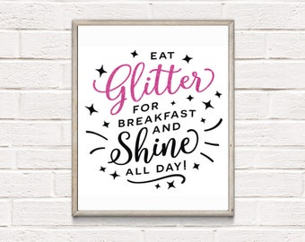 Eat Glitter For Breakfast and Shine All Day Poster Print Wall Art Decor