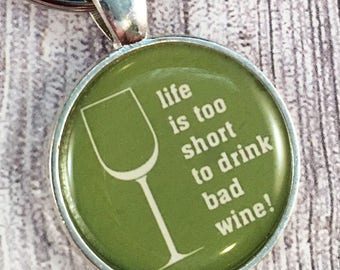 Life is too short - To drink bad wine - Wine key chain - Funny key chain - Funny wine gifts - Wine tasting event - Italy wine trip