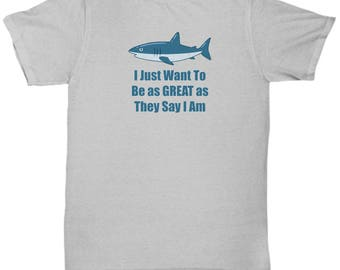 Just Want to Be as Great White Shark Funny Gift Shirt Week Hilarious Save Sharks