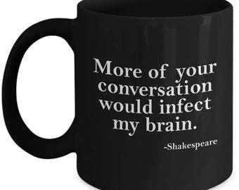 Your Conversation Infect My Brain Funny Shakespeare Quote Mug Gift Sarcastic Insult Coffee Cup