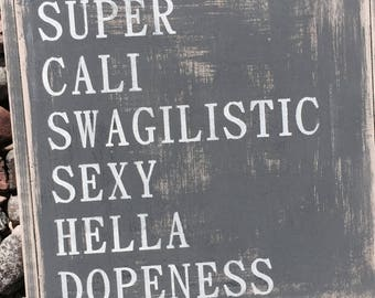 Super cali swagalistic sexyhella dopeness sign | funny sign | handpainted sign | home decor | gift |