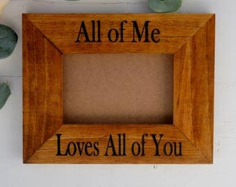 All Of Me Loves All Of You Gift, Wood Picture Frame Sized, 5 Year Anniversary Gift, Gift For Boyfriend, Gift For Her, Gift Under 30 Dollars