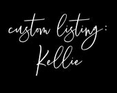 Custom Listing: Kellie