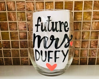 Future mrs.(Enter name here)- Engagement I'm Engaged Wedding Gift Bachelorette Party Bridal Shower wine glass- bride to be- i do- bridal