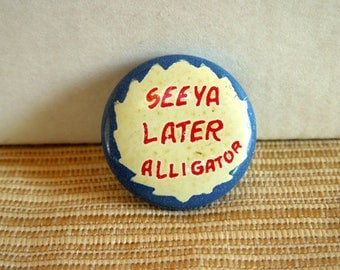"""Old Pinback Button, """"See Ha Later Alligator"""" for vest, lapel or hat pin."""