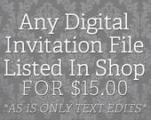 """Any Digital INVITATION file for 15.00 -""""AS IS"""" design - includes only text edits"""