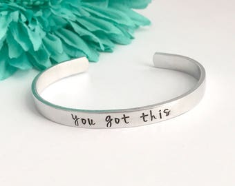 You got this , inspirational cuff bracelet inspirational stamped message  - Hand stamped Bracelet , friend, working hard, graduate, gift