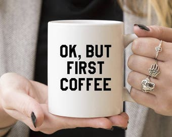Ok, But First Coffee | Funny Gift, Coffee Mugs, Gift Ideas For Coffee Lover, Caffeine Lover