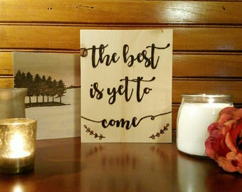 The Best Is Yet to Come Quote Wood Burned Sign