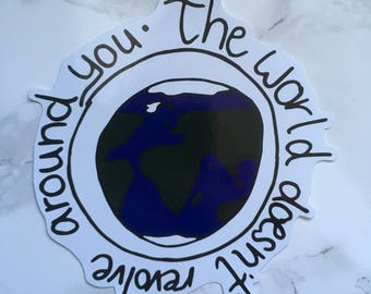 The World Doesn't Revolve Around You Sticker