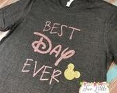 Best Day Ever Shirt  - Disney Shirt ~ Disney Best Day Ever Tee  ~  Disney Trip shirt  ~ Disney Vacation Shirt
