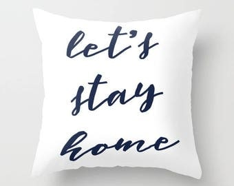 Let's Stay Home Decorative Throw Pillow Navy Blue Typography