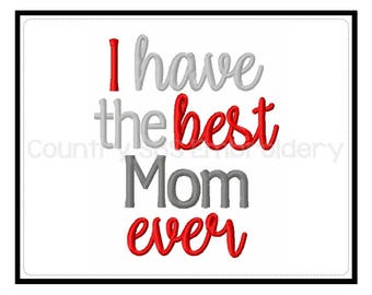 Ihave the Best Mom Ever Embroidery Design -INSTANT DOWNLOAD-