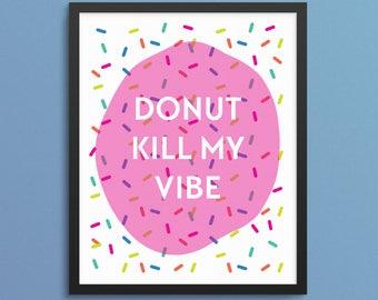 Donut Kill My Vibe. College Dorm Decorations. Donut Wall. Funny Dorm Room Art. Home Decor. Art Print. Apartment Decor. Nursery Decor