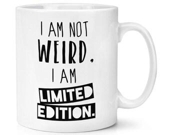 I Am Not Weird I Am Limited Edition 10oz Mug Cup
